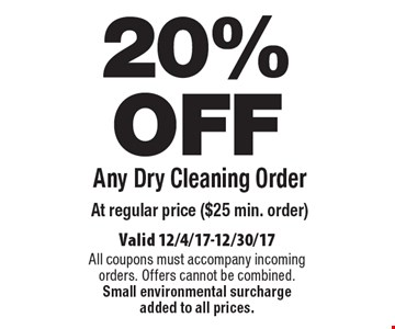 20% OFF Any Dry Cleaning Order at regular price ($25 min. order). Valid 12/4/17-12/30/17. All coupons must accompany incoming orders. Offers cannot be combined. Small environmental surcharge added to all prices.