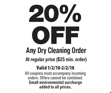 20% OFF Any Dry Cleaning Order at regular price ($25 min. order). Valid 1/2/18-2/2/18. All coupons must accompany incoming orders. Offers cannot be combined. Small environmental surcharge added to all prices.