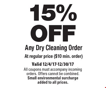 15% OFF Any Dry Cleaning Order at regular price ($10 min. order). Valid 12/4/17-12/30/17. All coupons must accompany incoming orders. Offers cannot be combined. Small environmental surcharge added to all prices.