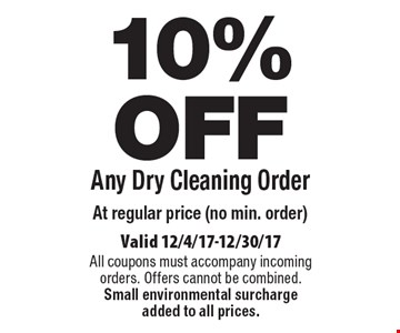 10% OFF Any Dry Cleaning Order at regular price (no min. order). Valid 12/4/17-12/30/17. All coupons must accompany incoming orders. Offers cannot be combined. Small environmental surcharge added to all prices.