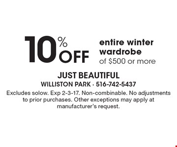 10% Off entire winter wardrobe of $500 or more. Excludes solow. Exp 2-3-17. Non-combinable. No adjustments to prior purchases. Other exceptions may apply at manufacturer's request.