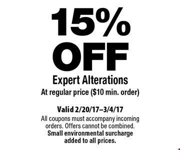 15% OFF Expert Alterations. At regular price ($10 min. order). Valid 2/20/17-3/4/17. All coupons must accompany incoming orders. Offers cannot be combined. Small environmental surcharge added to all prices.