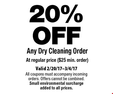 20% OFF Any Dry Cleaning Order At regular price ($25 min. order). Valid 2/20/17-3/4/17. All coupons must accompany incoming orders. Offers cannot be combined. Small environmental surcharge added to all prices.