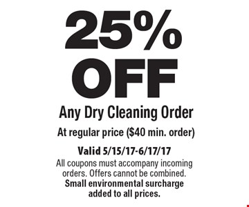 25% OFF Any Dry Cleaning Order At regular price ($40 min. order). Valid 5/15/17-6/17/17 All coupons must accompany incoming orders. Offers cannot be combined. Small environmental surcharge added to all prices.