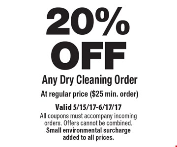 20% OFF Any Dry Cleaning Order At regular price ($25 min. order). Valid 5/15/17-6/17/17 All coupons must accompany incoming orders. Offers cannot be combined. Small environmental surcharge added to all prices.