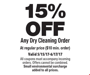 15% OFF Any Dry Cleaning Order At regular price ($10 min. order). Valid 5/15/17-6/17/17 All coupons must accompany incoming orders. Offers cannot be combined. Small environmental surcharge added to all prices.