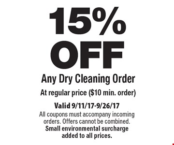 15% OFF Any Dry Cleaning Order At regular price ($10 min. order). Valid 9/11/17-9/26/17. All coupons must accompany incoming orders. Offers cannot be combined. Small environmental surcharge added to all prices.