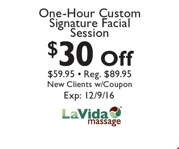 $30 Off One-Hour Custom Signature Facial Session $59.95 - Reg. $89.95 New Clients w/Coupon. Exp: 12/9/16