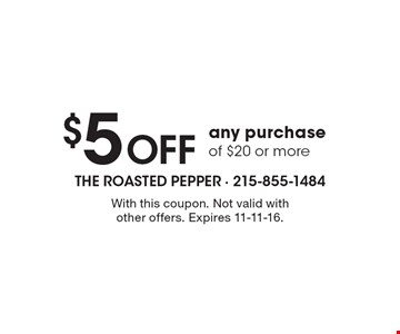 $5 off any purchase of $20 or more. With this coupon. Not valid with other offers. Expires 11-11-16.