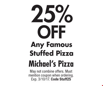 25% off Any Famous Stuffed Pizza. May not combine offers. Must mention coupon when ordering. Exp. 3/10/17. Code Stuff25
