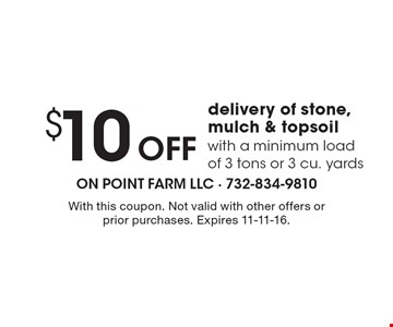 $10 Off delivery of stone, mulch & topsoil with a minimum load of 3 tons or 3 cu. yards. With this coupon. Not valid with other offers or prior purchases. Expires 11-11-16.