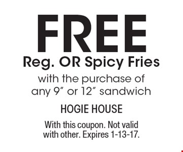 FREE Reg. OR Spicy Frieswith the purchase of any 9