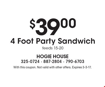 4 Foot Party Sandwich only $39.00, feeds 15-20. With this coupon. Not valid with other offers. Expires 3-3-17.