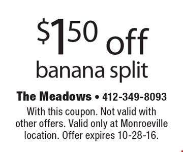 $1.50 off banana split. With this coupon. Not valid with other offers. Valid only at Monroeville location. Offer expires 10-28-16.