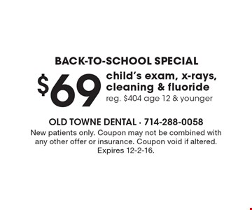 Back-to-school special. $69 child's exam, x-rays, cleaning & fluoride. Reg. $404 age 12 & younger. New patients only. Coupon may not be combined with any other offer or insurance. Coupon void if altered. Expires 12-2-16.