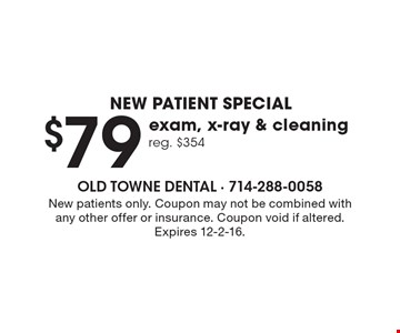 New patient special $79 exam, x-ray & cleaning. Reg. $354. New patients only. Coupon may not be combined with any other offer or insurance. Coupon void if altered. Expires 12-2-16.