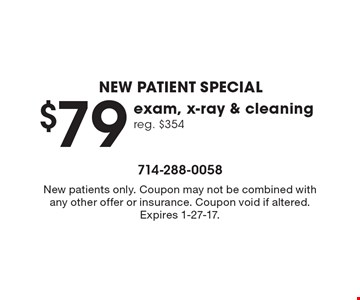 New patient special $79 exam, x-ray & cleaning. Reg. $354. New patients only. Coupon may not be combined with any other offer or insurance. Coupon void if altered. Expires 1-27-17.