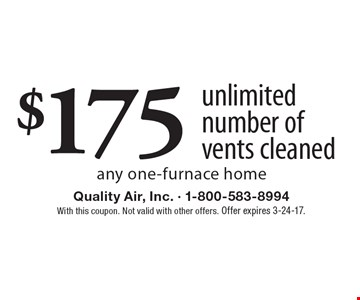 $175 unlimited number of vents cleaned any one-furnace home. With this coupon. Not valid with other offers. Offer expires 3-24-17.