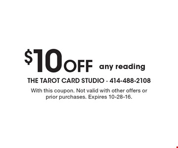 $10 Off any reading. With this coupon. Not valid with other offers or prior purchases. Expires 10-28-16.