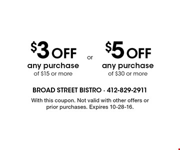 $3 OFF any purchase of $15 or more OR $5 OFF any purchase of $30 or more. With this coupon. Not valid with other offers or prior purchases. Expires 10-28-16.