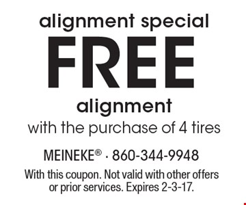 Free alignment with the purchase of 4 tires alignment special. With this coupon. Not valid with other offers or prior services. Expires 2-3-17.