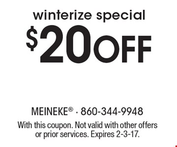 $20 off winterize special. With this coupon. Not valid with other offers or prior services. Expires 2-3-17.