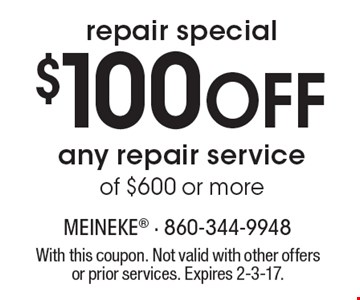 $100 Off any repair serviceof $600 or morerepair special . With this coupon. Not valid with other offers or prior services. Expires 2-3-17.