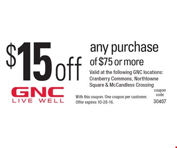 $15 off any purchase of $75 or more. With this coupon. One coupon per customer. Offer expires 10-28-16.