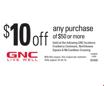 $10 off any purchase of $50 or more. With this coupon. One coupon per customer. Offer expires 10-28-16.