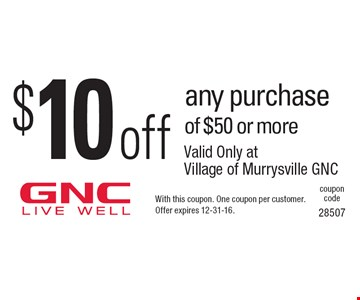 $10 off any purchase of $50 or more. With this coupon. One coupon per customer. Offer expires 12-31-16.