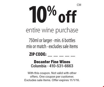 10% off entire wine purchase 750ml or larger - min. 6 bottles mix or match - excludes sale items ZIP CODE:__________. With this coupon. Not valid with otheroffers. One coupon per customer.Excludes sale items. Offer expires 11/1/16.