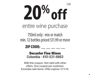 20% off entire wine purchase 750ml only - mix or match min. 12 bottles priced $11.99 or more ZIP CODE:__________. With this coupon. Not valid with otheroffers. One coupon per customer.Excludes sale items. Offer expires 11/1/16.