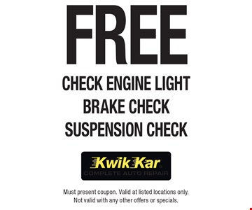 Free Check Engine Light Brake Check Suspension Check. Must present coupon. Valid at listed locations only. Not valid with any other offers or specials.