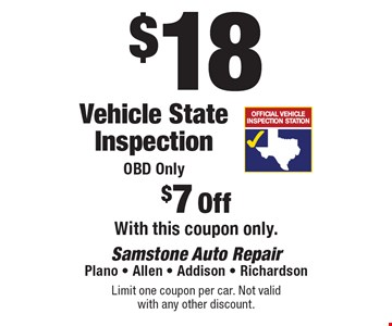 $18 Vehicle State Inspection OBD Only $7 Off With this coupon only. Limit one coupon per car. Not valid with any other discount.