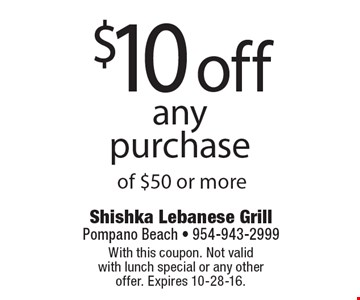 $10 off any purchase of $50 or more. With this coupon. Not valid with lunch special or any other offer. Expires 10-28-16.