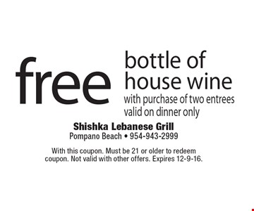 Free bottle of house wine with purchase of two entrees. Valid on dinner only. With this coupon. Must be 21 or older to redeem coupon. Not valid with other offers. Expires 12-9-16.