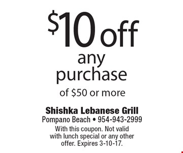 $10 off any purchase of $50 or more. With this coupon. Not valid with lunch special or any other offer. Expires 3-10-17.