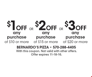 $3 Off any purchase of $20 or more. $2 Off any purchase of $15 or more. $1 Off any purchase of $10 or more. With this coupon. Not valid with other offers. Offer expires 11-18-16.