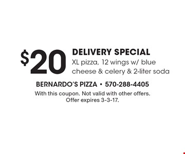 $20 DELIVERY SPECIAL XL pizza, 12 wings w/ blue cheese & celery & 2-liter soda. With this coupon. Not valid with other offers. Offer expires 3-3-17.