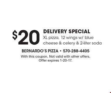 $20 DELIVERY SPECIAL. XL pizza, 12 wings w/ blue cheese & celery & 2-liter soda. With this coupon. Not valid with other offers. Offer expires 1-20-17.