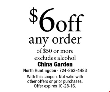 $6 off any order of $50 or more. excludes alcohol. With this coupon. Not valid with other offers or prior purchases. Offer expires 10-28-16.