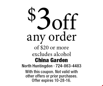 $3 off any order of $20 or more. excludes alcohol. With this coupon. Not valid with other offers or prior purchases. Offer expires 10-28-16.