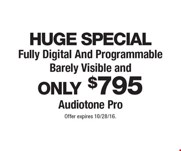 Huge special. Fully digital and programmable barely visible and only $795 Audiotone Pro. Offer expires 10/28/16.