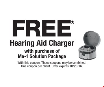 Free hearing aid charger with purchase of Me-1 Solution Package. With this coupon. These coupons may be combined. One coupon per client. Offer expires 10/28/16.