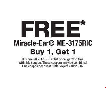 Free* Miracle-Ear ME-3175RIC. Buy 1, get 1. Buy one ME-3175RIC at list price, get 2nd free.With this coupon. These coupons may be combined. One coupon per client. Offer expires 10/28/16.
