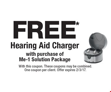 Free* Hearing Aid Charger with purchase of Me-1 Solution Package. With this coupon. These coupons may be combined. One coupon per client. Offer expires 2/3/17.