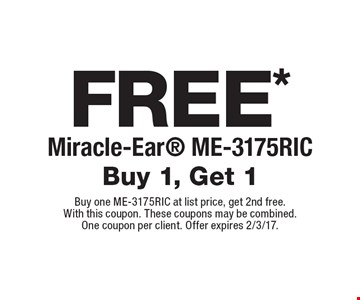 Free* Miracle-Ear ME-3175RIC. Buy 1, Get 1. Buy one ME-3175RIC at list price, get 2nd free. With this coupon. These coupons may be combined. One coupon per client. Offer expires 2/3/17.