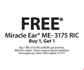 Free Miracle Ear ME- 3175 RIC. Buy 1, Get 1. Buy 1 ME-3175 RIC at MSRP, get 2nd Free.With this coupon. These coupons may be combined. One coupon per client. Offer expires 3/17/17.