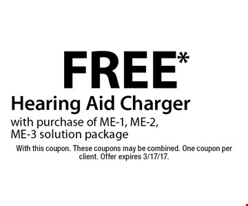 Free Hearing Aid Charger with purchase of ME-1, ME-2, ME-3 solution package. With this coupon. These coupons may be combined. One coupon per client. Offer expires 3/17/17.