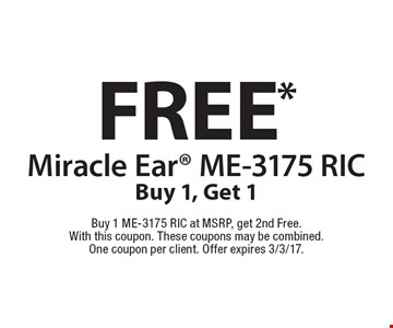 Free Miracle Ear ME-3175 RIC. Buy 1, Get 1. Buy 1 ME-3175 RIC at MSRP, get 2nd Free. With this coupon. These coupons may be combined.One coupon per client. Offer expires 3/3/17.
